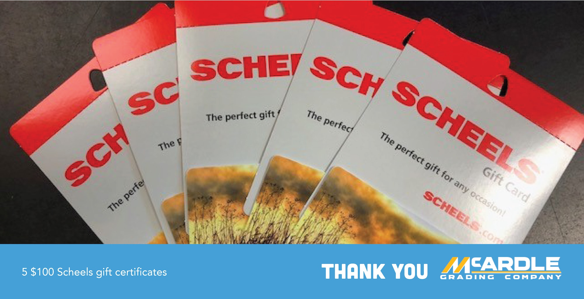 SCHEELS gift cards from McArdle Grading Company